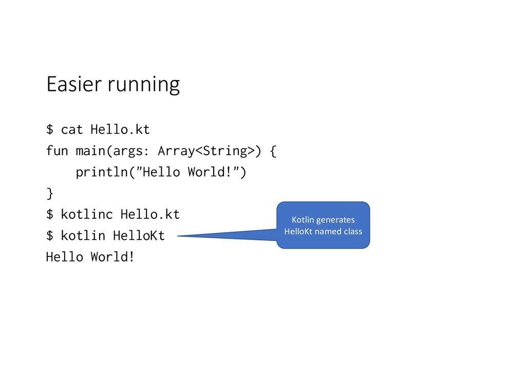 Easier running $ cat Hello.kt fun main(args: Ar...