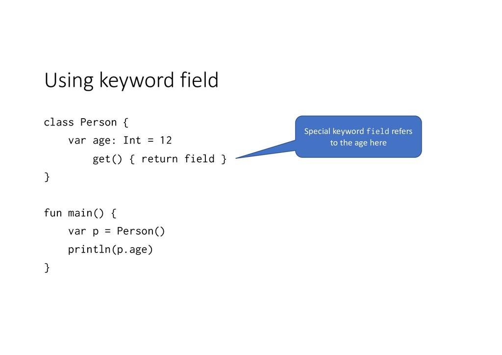 Using keyword field class Person { var age: Int...