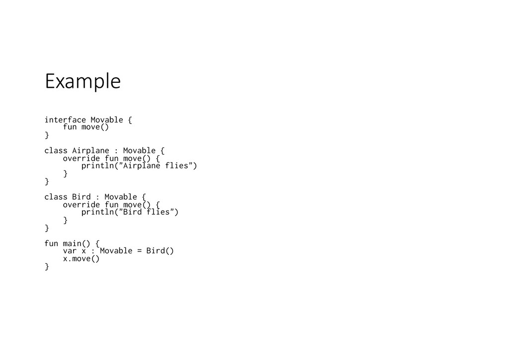 Example interface Movable { fun move() } class ...