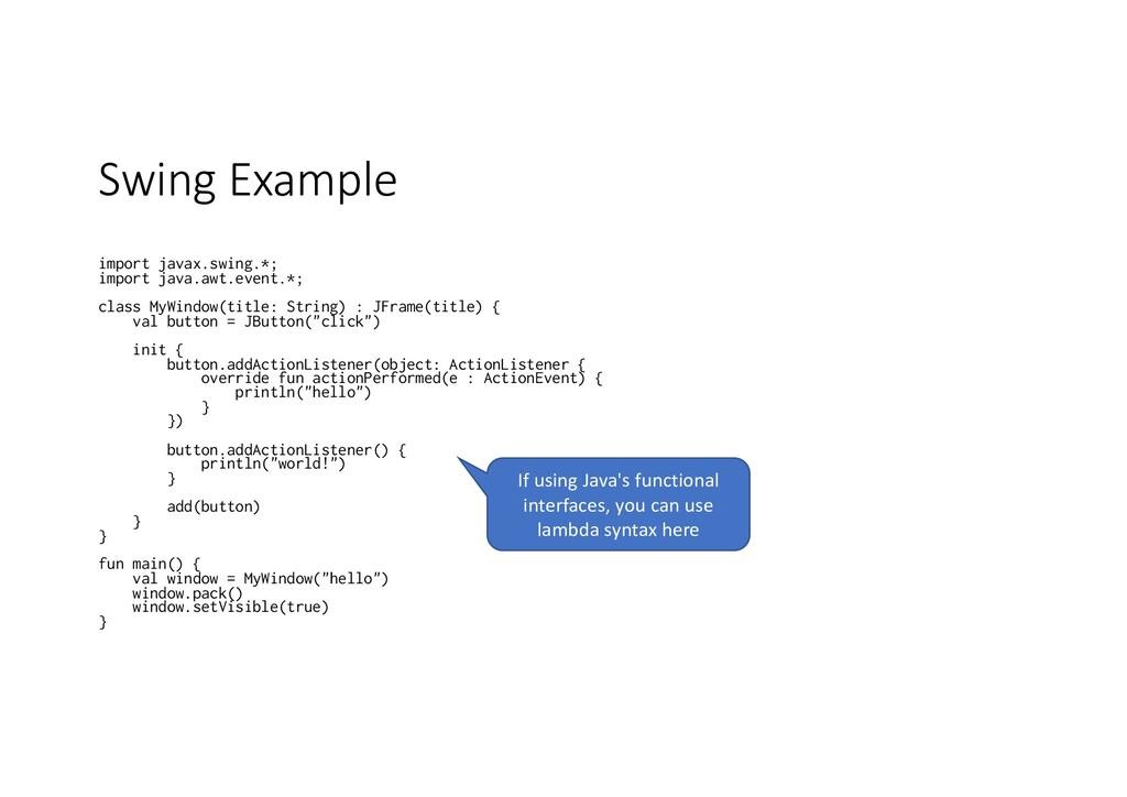 Swing Example import javax.swing.*; import java...