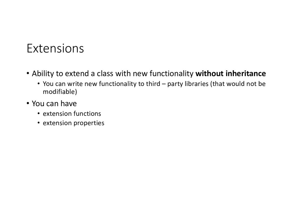 Extensions • Ability to extend a class with new...