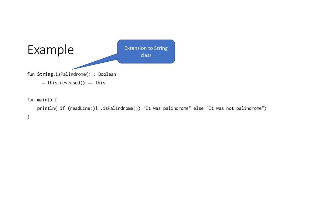 Example fun String.isPalindrome() : Boolean = t...