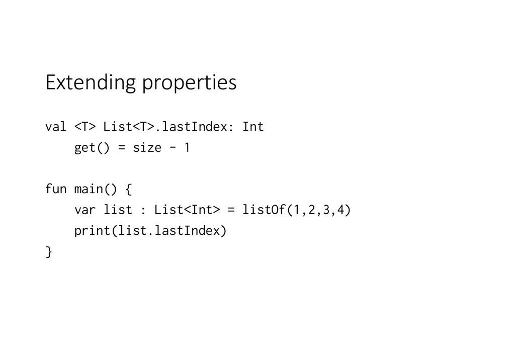 Extending properties val <T> List<T>.lastIndex:...