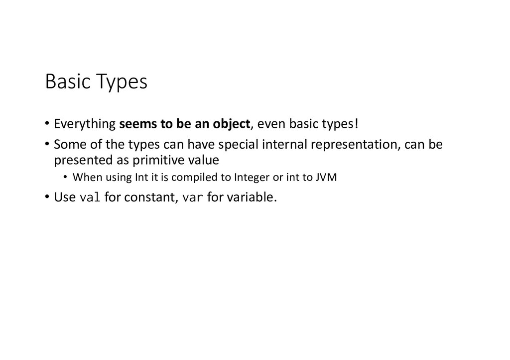 Basic Types • Everything seems to be an object,...