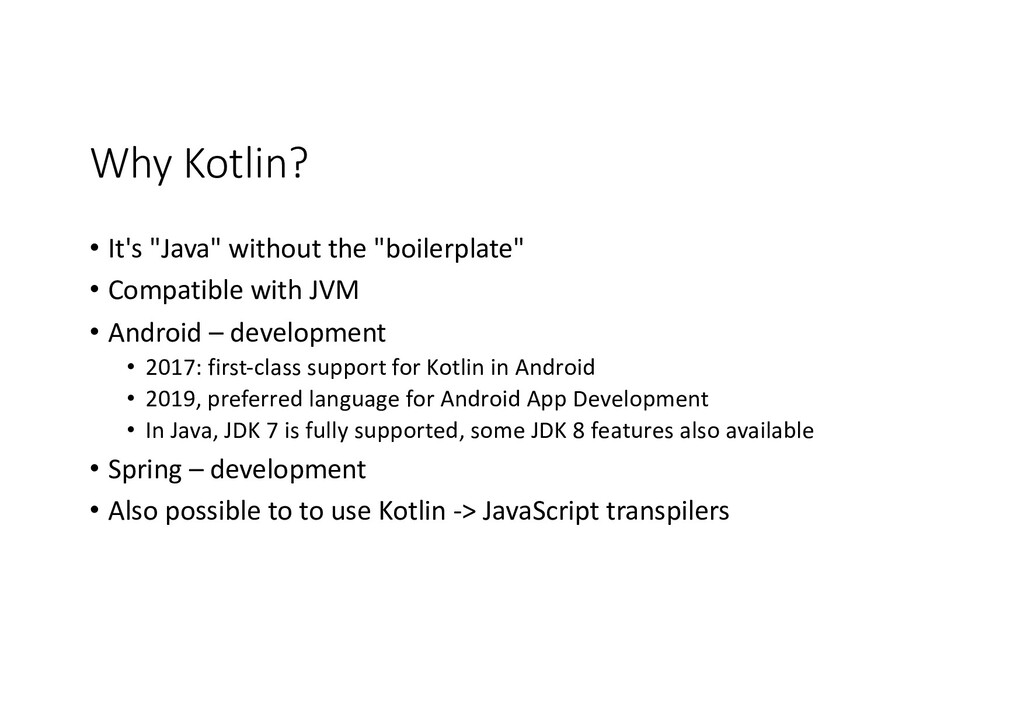 """Why Kotlin? • It's """"Java"""" without the """"boilerpl..."""