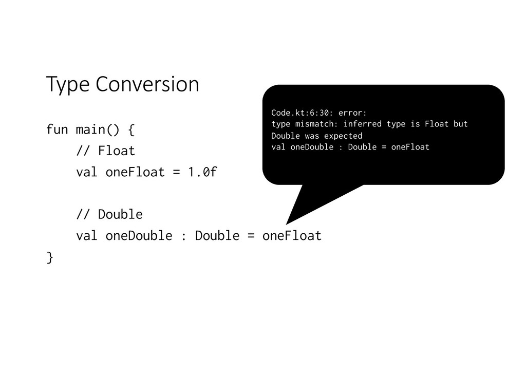 Type Conversion fun main() { // Float val oneFl...