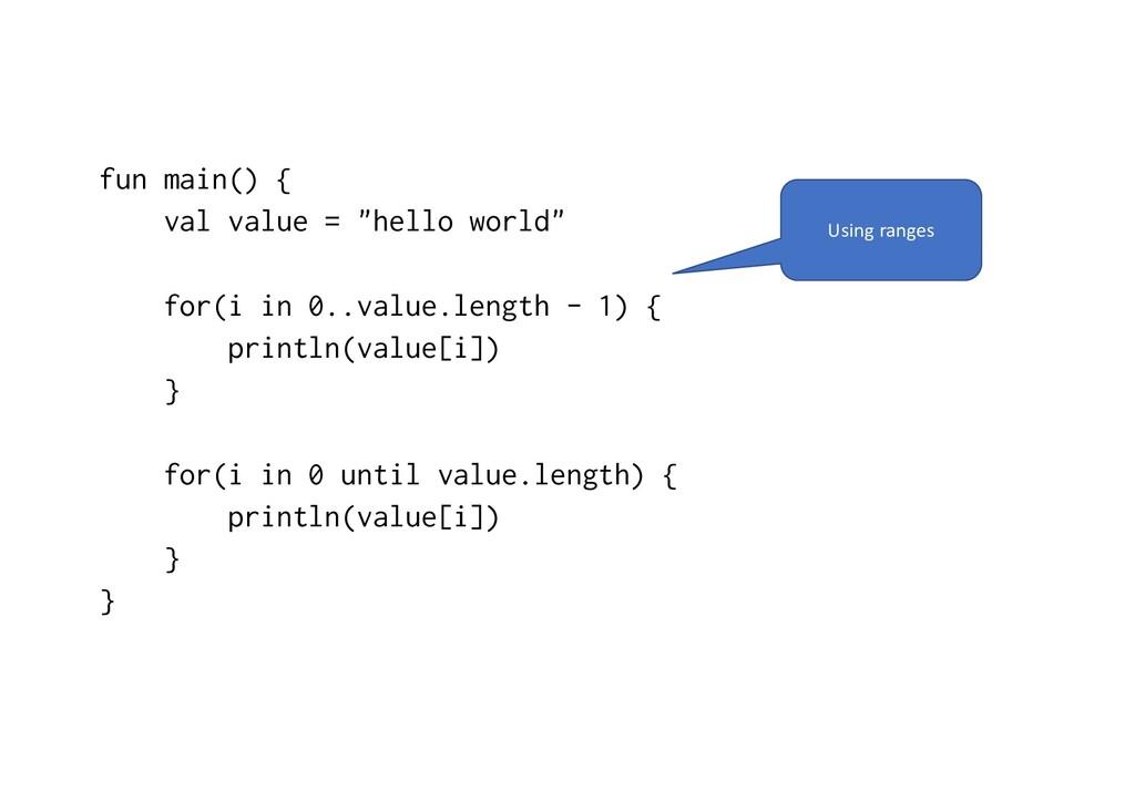 "fun main() { val value = ""hello world"" for(i in..."