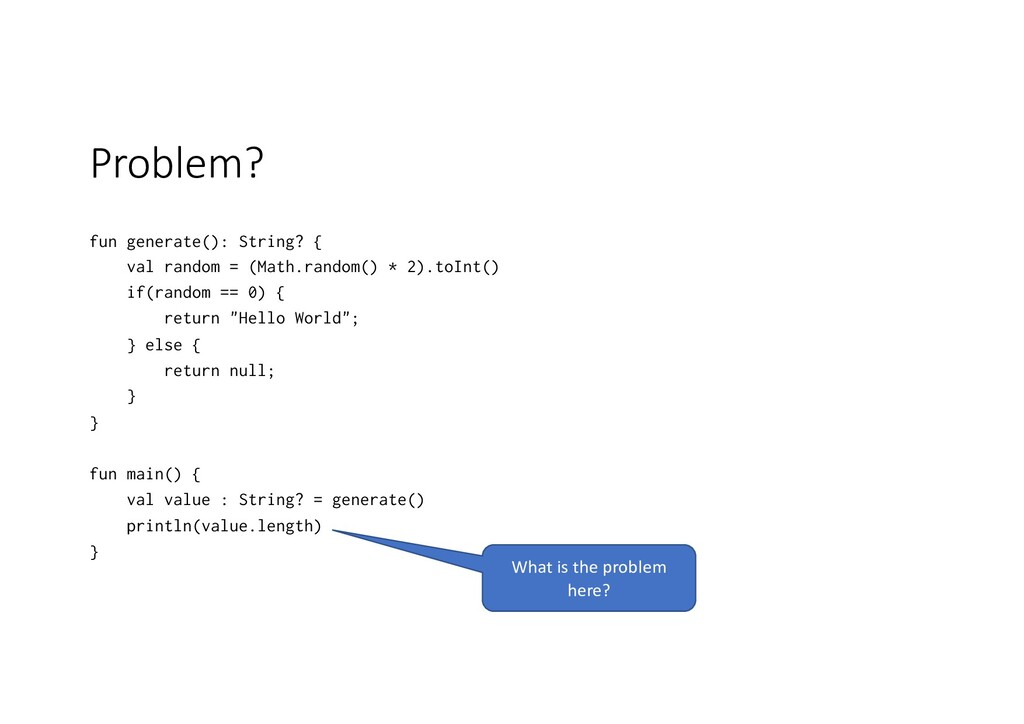 Problem? fun generate(): String? { val random =...