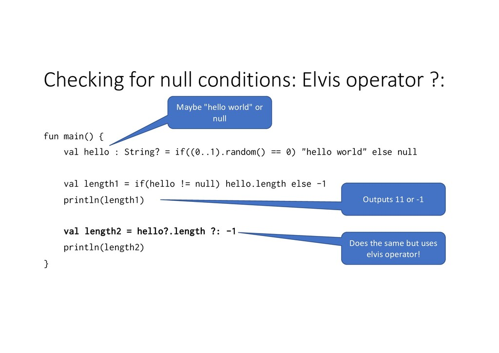 Checking for null conditions: Elvis operator ?:...