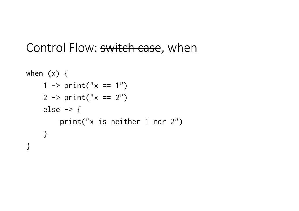 Control Flow: switch case, when when (x) { 1 ->...