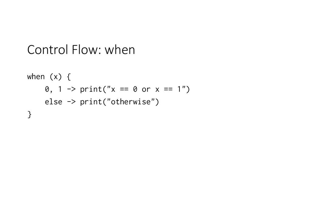 "Control Flow: when when (x) { 0, 1 -> print(""x ..."