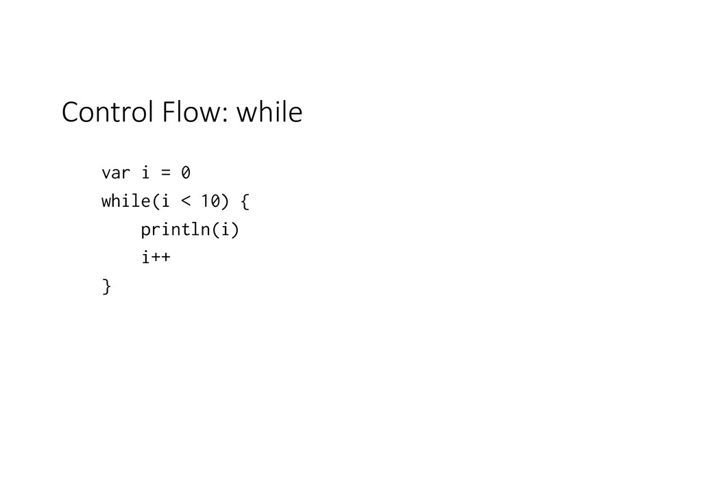 Control Flow: while var i = 0 while(i < 10) { p...