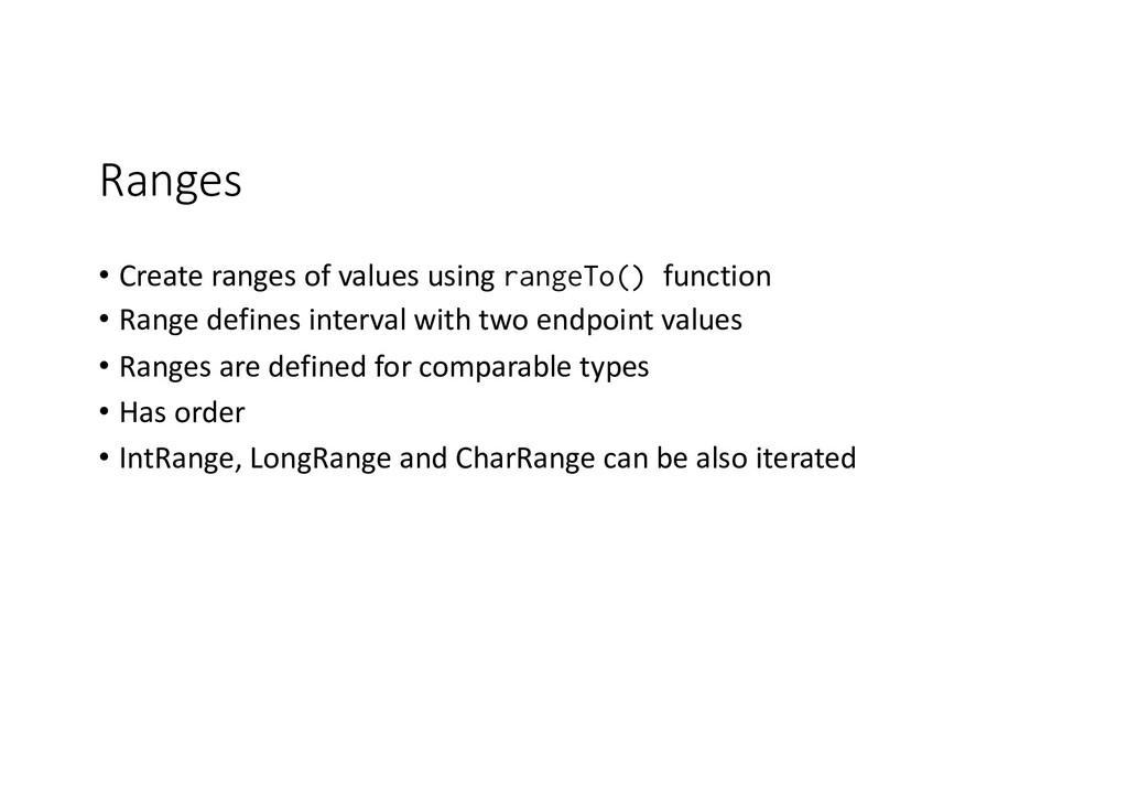 Ranges • Create ranges of values using rangeTo(...