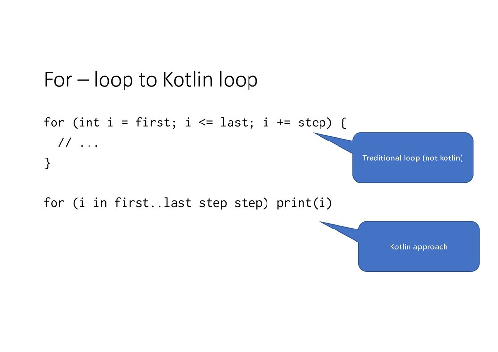 For – loop to Kotlin loop for (int i = first; i...