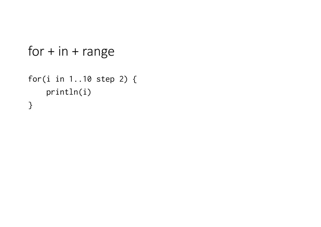 for + in + range for(i in 1..10 step 2) { print...