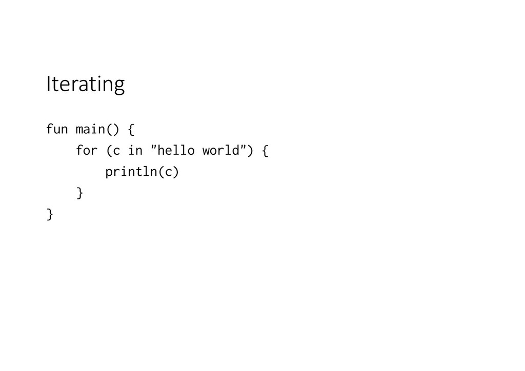 """Iterating fun main() { for (c in """"hello world"""")..."""