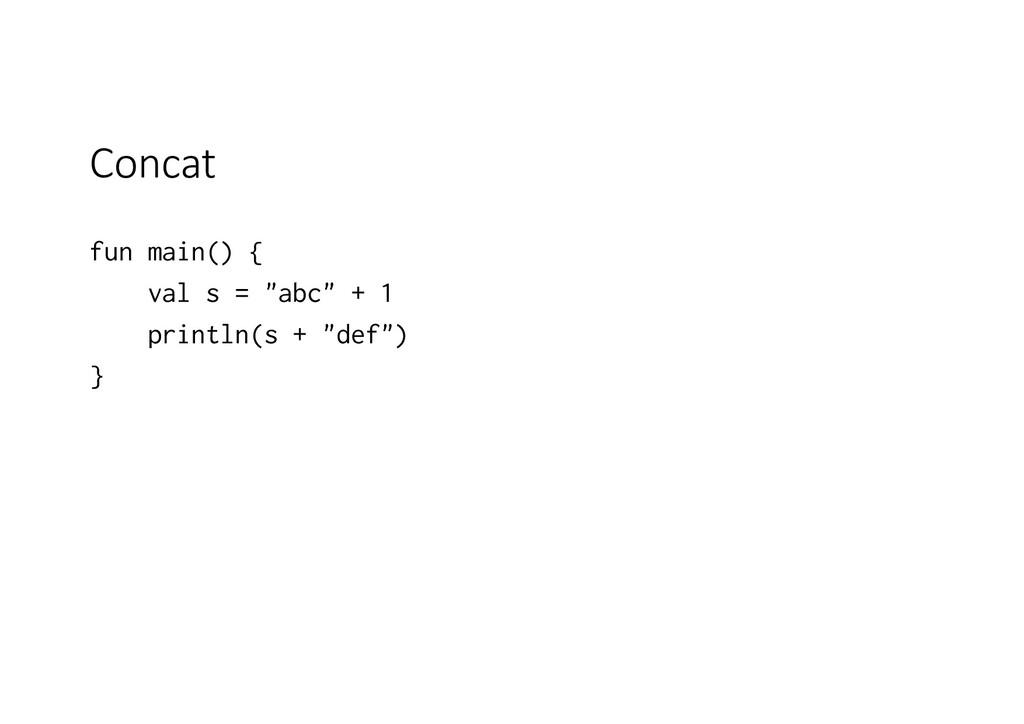 """Concat fun main() { val s = """"abc"""" + 1 println(s..."""