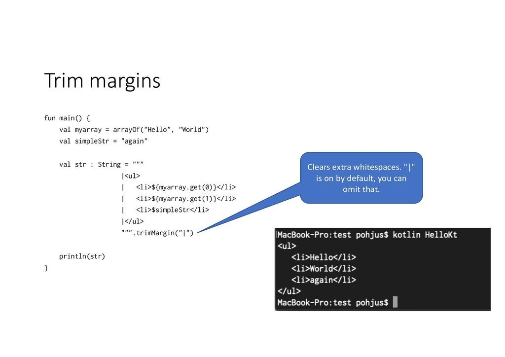 Trim margins fun main() { val myarray = arrayOf...