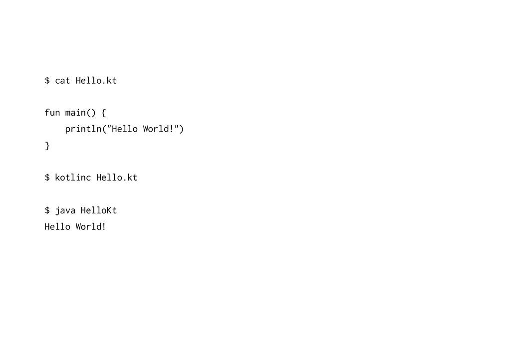 "$ cat Hello.kt fun main() { println(""Hello Worl..."