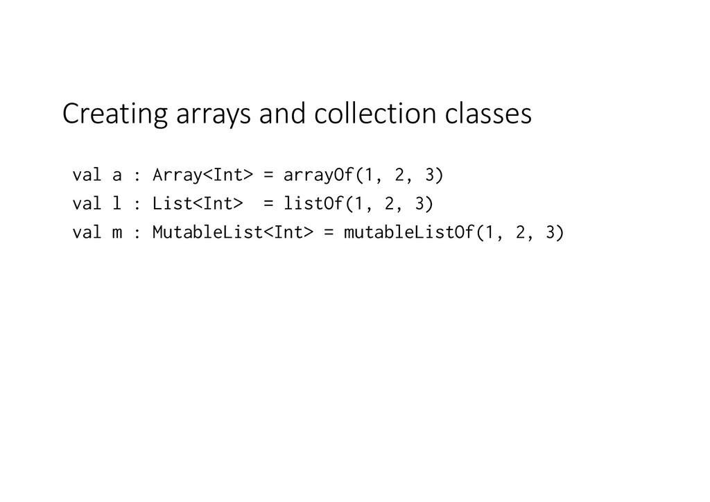 Creating arrays and collection classes val a : ...