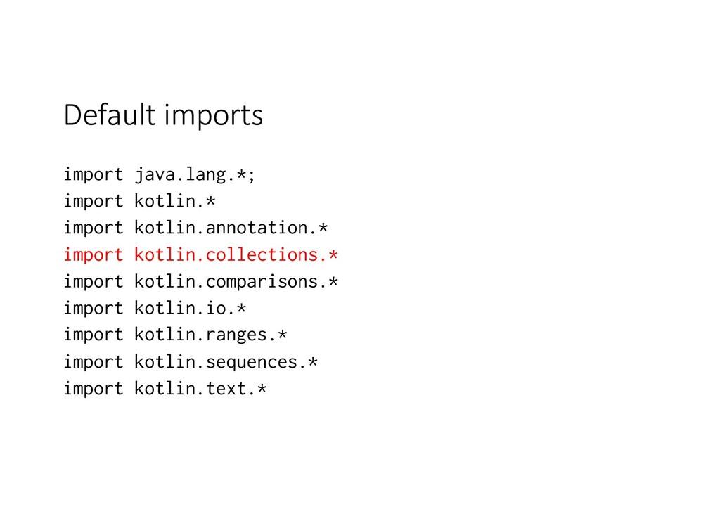 Default imports import java.lang.*; import kotl...