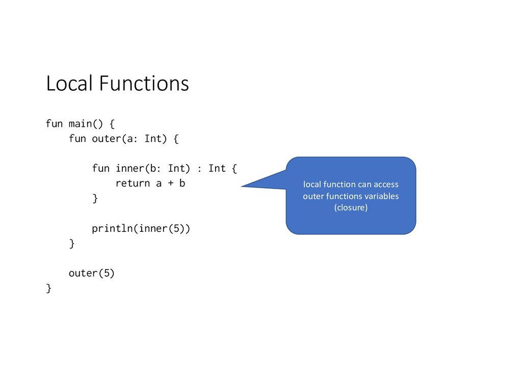 Local Functions fun main() { fun outer(a: Int) ...