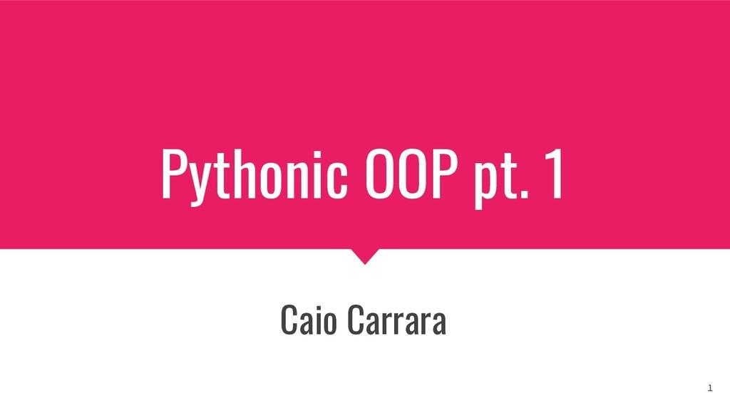 Pythonic OOP pt. 1 Caio Carrara 1