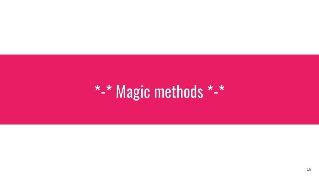 *-* Magic methods *-* 18