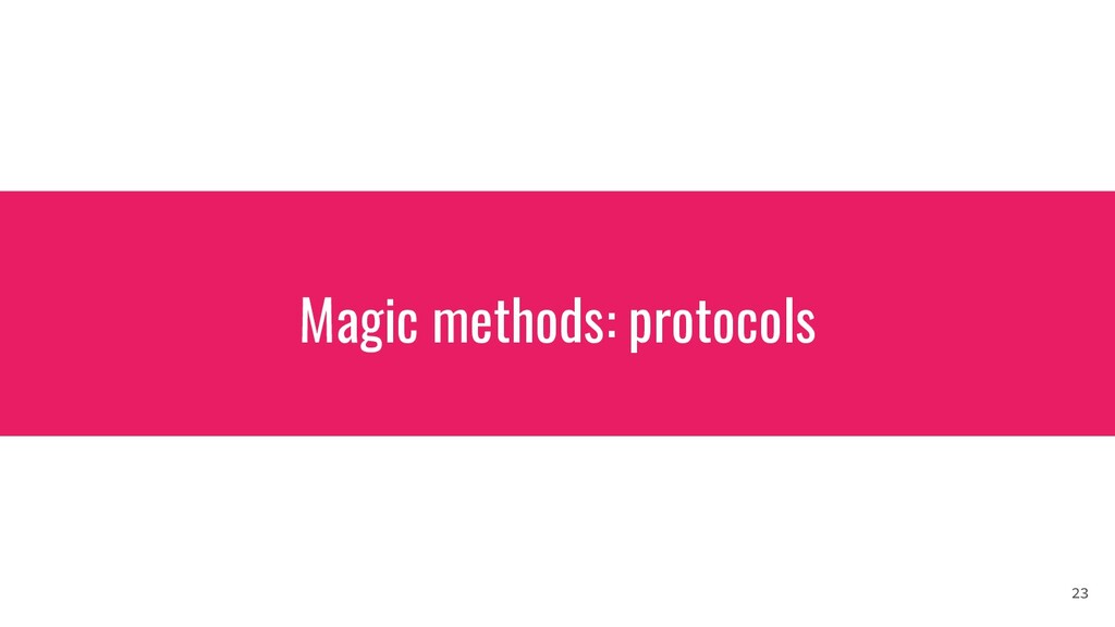 Magic methods: protocols 23