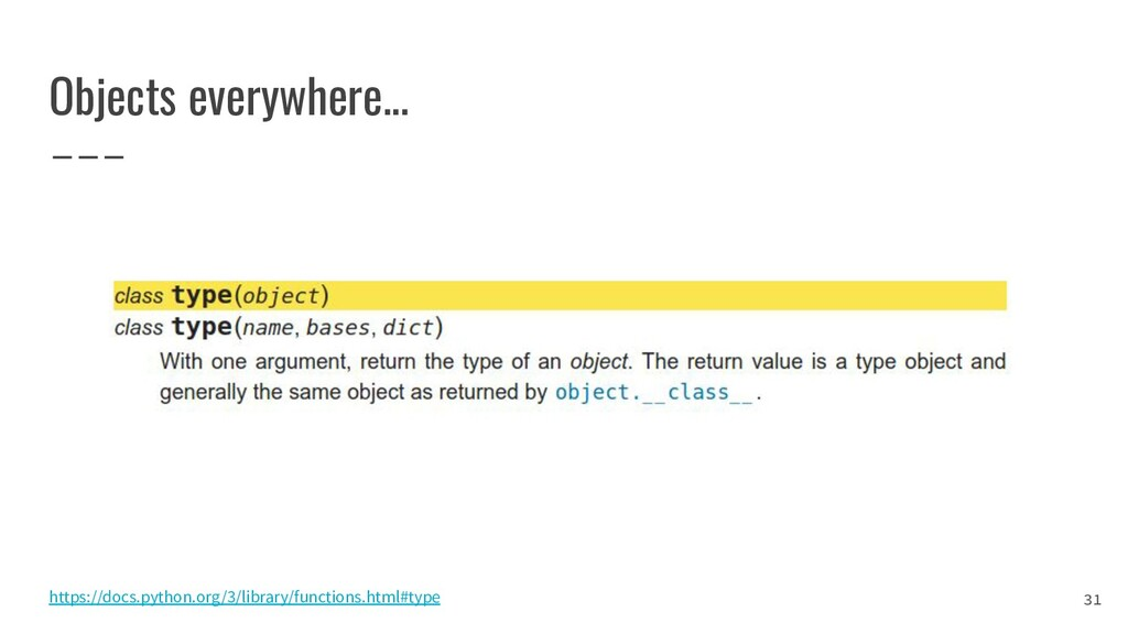 Objects everywhere... https://docs.python.org/3...