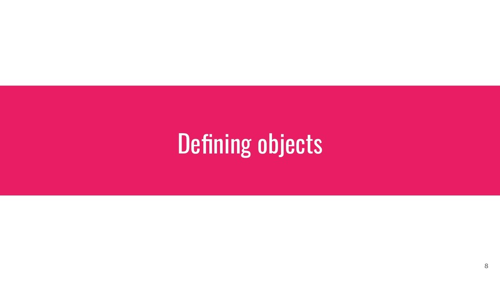 Defining objects 8