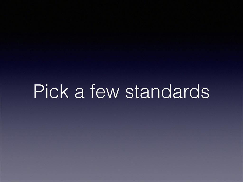 Pick a few standards