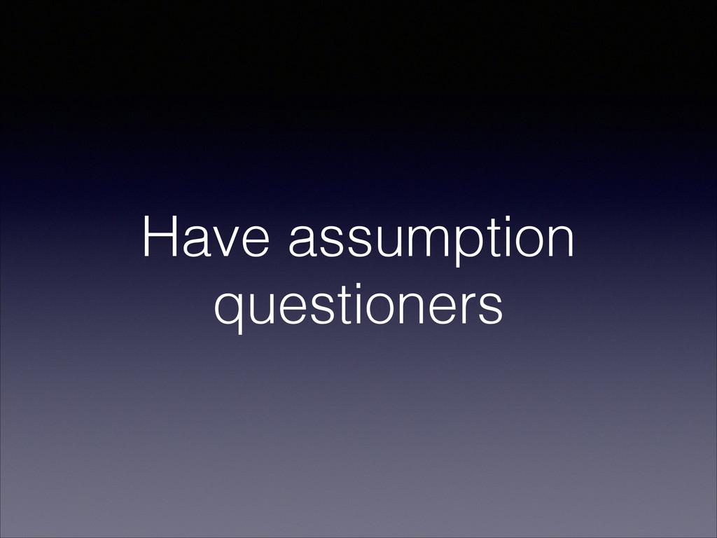 Have assumption questioners
