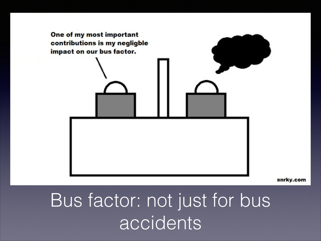 Bus factor: not just for bus accidents