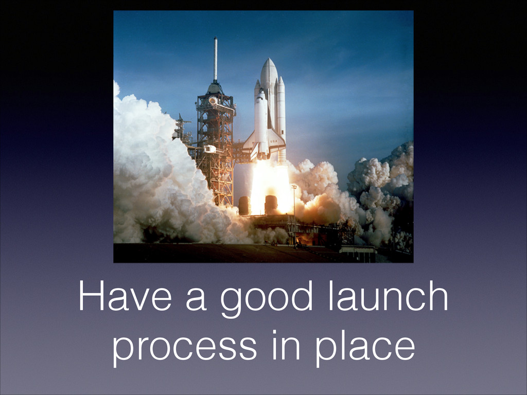 Have a good launch process in place