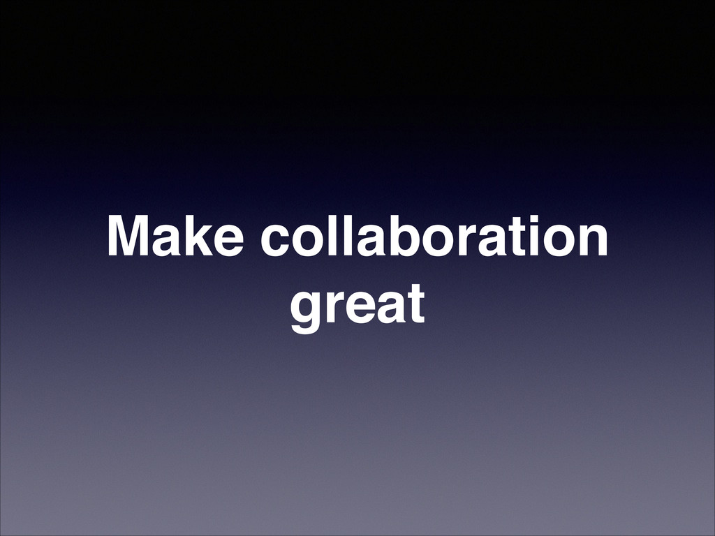 Make collaboration great