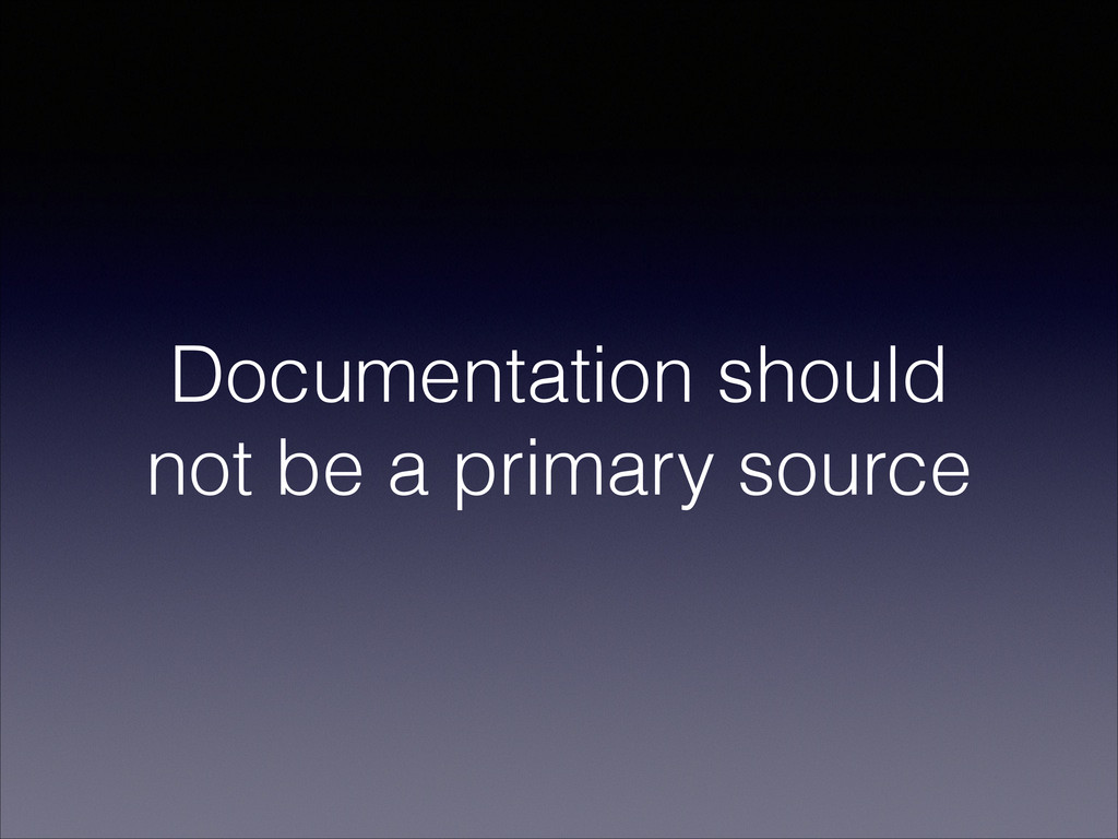 Documentation should not be a primary source