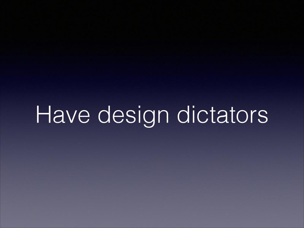Have design dictators