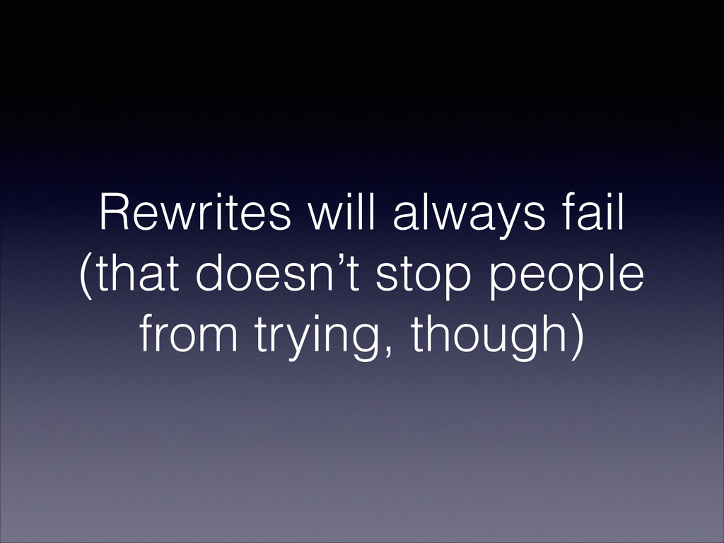 Rewrites will always fail (that doesn't stop pe...