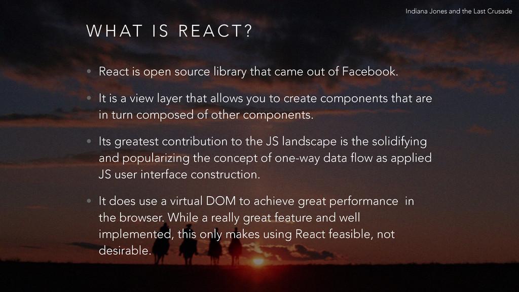 W H AT I S R E A C T ? • React is open source l...