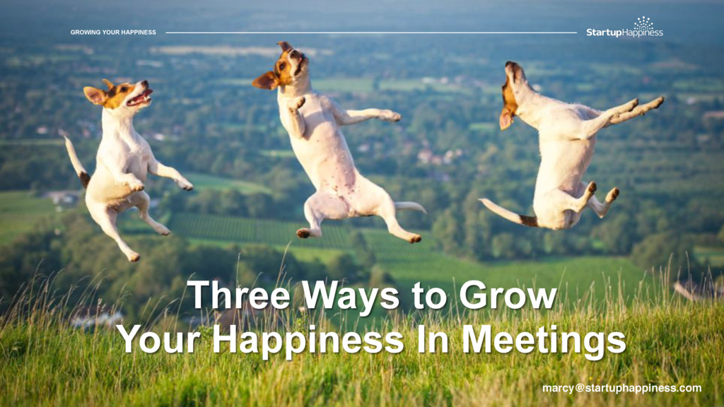 GROWING YOUR HAPPINESS Three Ways to Grow Your ...