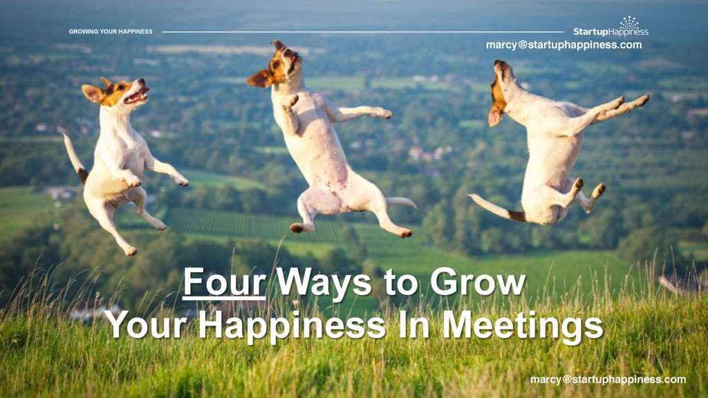 GROWING YOUR HAPPINESS Four Ways to Grow Your H...