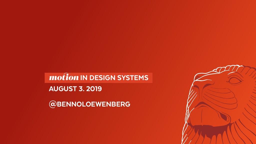 motion IN DESIGN SYSTEMS AUGUST 3. 2019 @BEN...