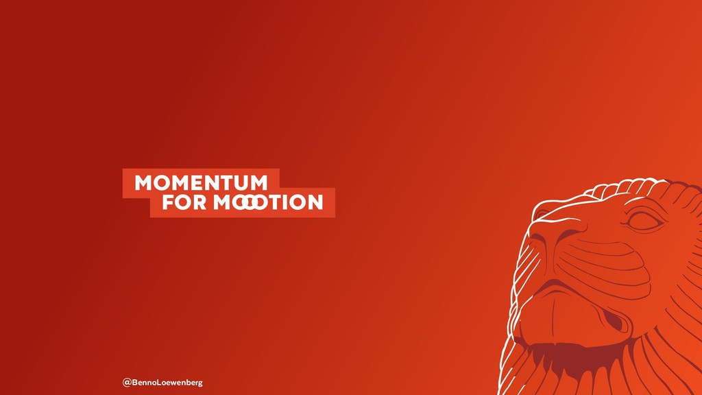 @BennoLoewenberg MOMENTUM  FOR M�TION