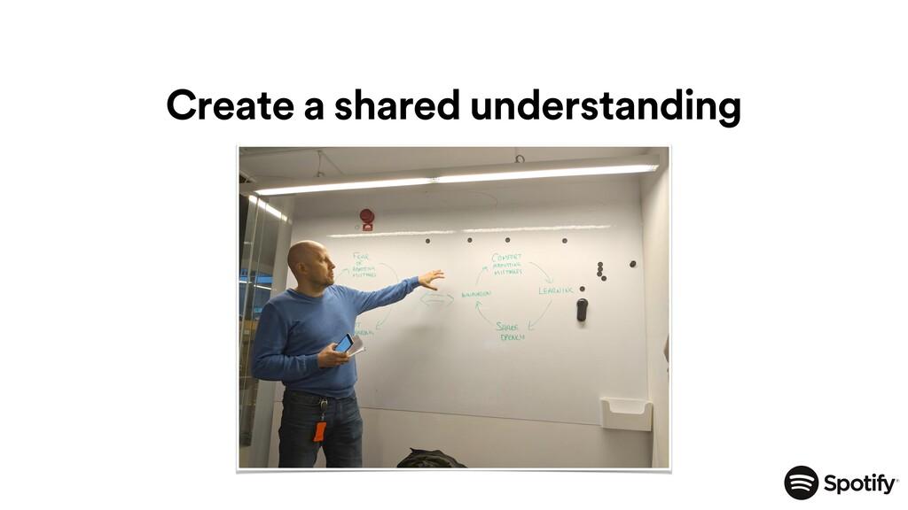 Create a shared understanding