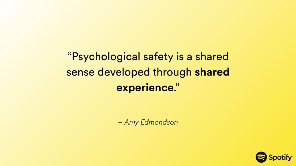 """– Amy Edmondson """"Psychological safety is a shar..."""