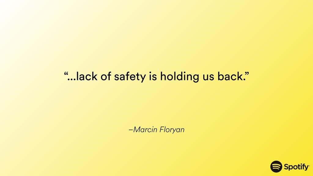 """–Marcin Floryan """"...lack of safety is holding u..."""