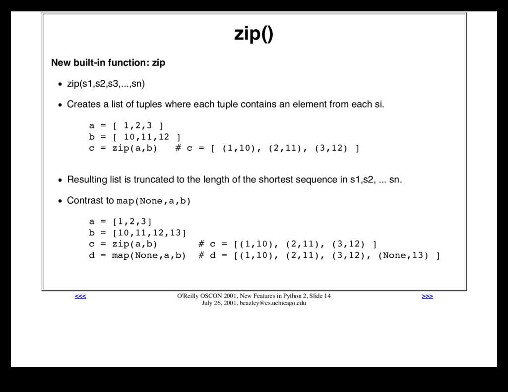 zip() New built-in function: zip zip(s1,s2,s3,....