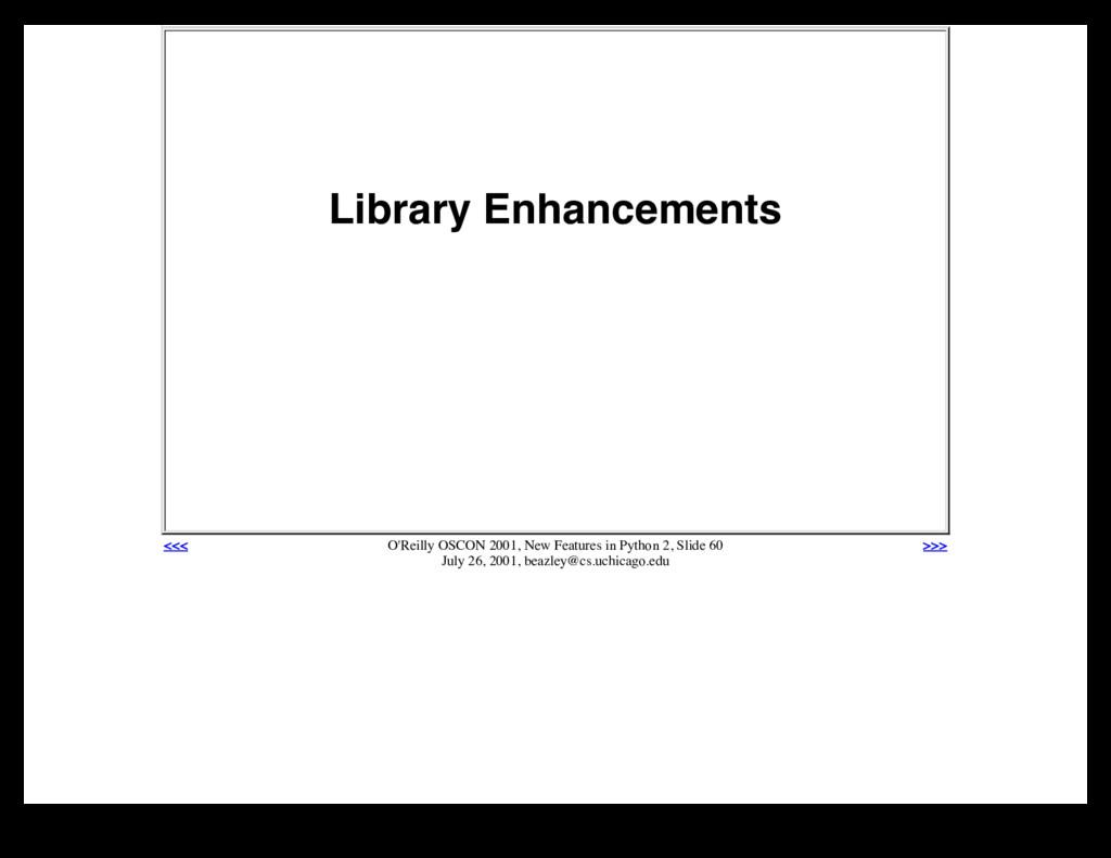 Library Enhancements <<< O'Reilly OSCON 2001, N...