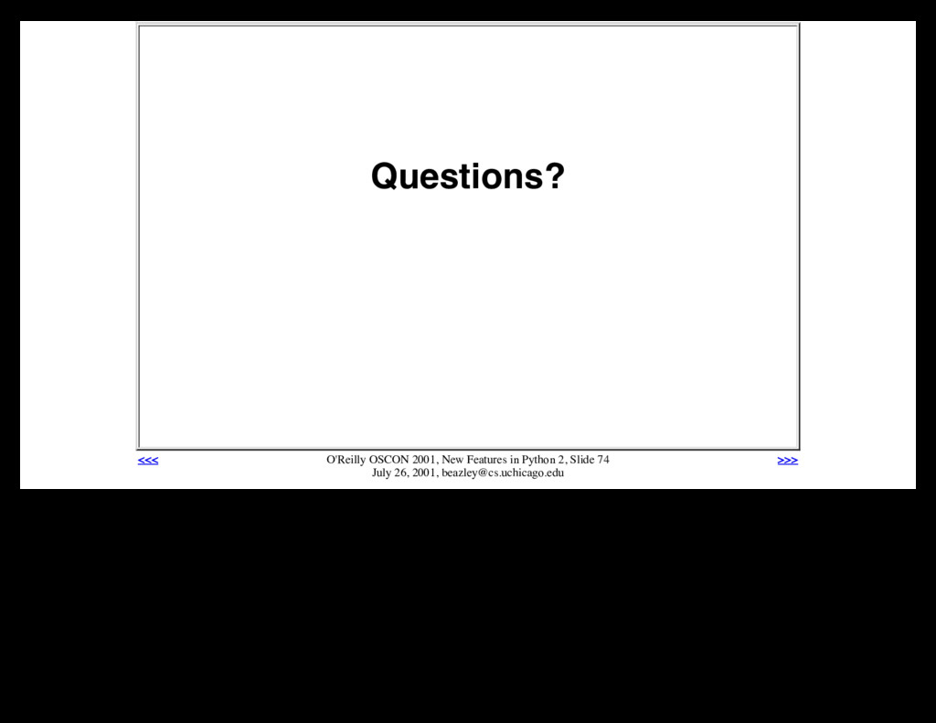 Questions? <<< O'Reilly OSCON 2001, New Feature...